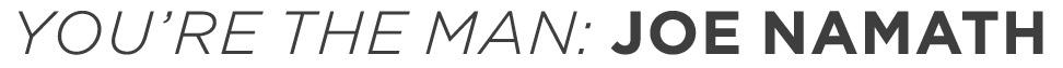 You're The Man--Joe Namath
