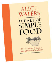 The Art of Simple Food by Alice Waters.